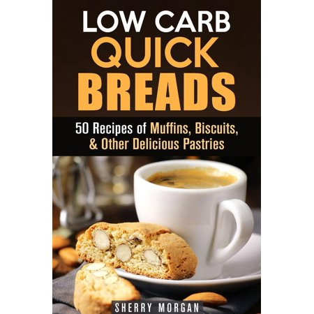 Low Carb Biscuits - Low Carb Quick Breads: 50 Recipes of Muffins, Biscuits, & Other Delicious Pastries - eBook