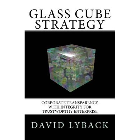 Glass Cube Strategy  Corporate Transparency With Integrity For Trustworthy Enterprise