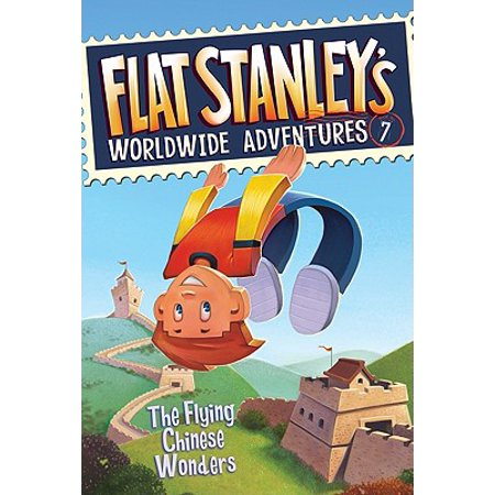 Flat Stanley's Worldwide Adventures: The Flying Chinese Wonders (China Flat)