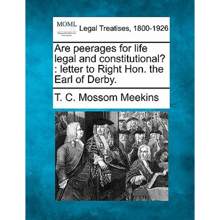 - Are Peerages for Life Legal and Constitutional? : Letter to Right Hon. the Earl of Derby.