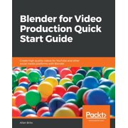 Blender for Video Production Quick Start Guide (Paperback)