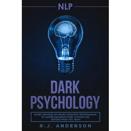 Neuro Edge - NLP: Dark Psychology - Secret Methods of Neuro Linguistic Programming to Master Influence Over Anyone and Getting What You Want - eBook