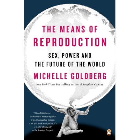 The Means of Reproduction : Sex, Power, and the Future of the