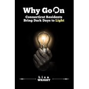Why Go On: Connecticut Residents Bring Dark Days to Light - eBook