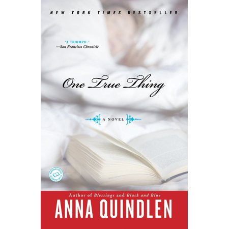 One True Thing : A Novel (Anna Quindlen One True Thing)