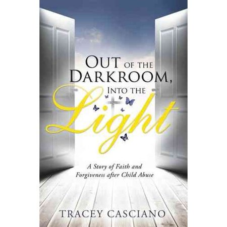 Out of the Darkroom, into the Light: A Story of Faith and Forgiveness After Child Abuse