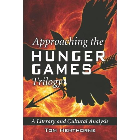 Approaching the Hunger Games Trilogy: A Literary and Cultural Analysis -