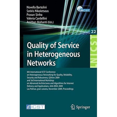 Quality of Service in Heterogeneous Networks : 6th International Icst Conference on Heterogeneous Networking for Quality, Reliability, Security and Robustness, Qshine 2009 and 3rd International Workshop on Advanced Architectures and Algorithms for Internet Delivery and Applications, Aaa-Idea 2009