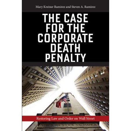 The Case for the Corporate Death Penalty : Restoring Law and Order on Wall (Jake T Austin On Law And Order)