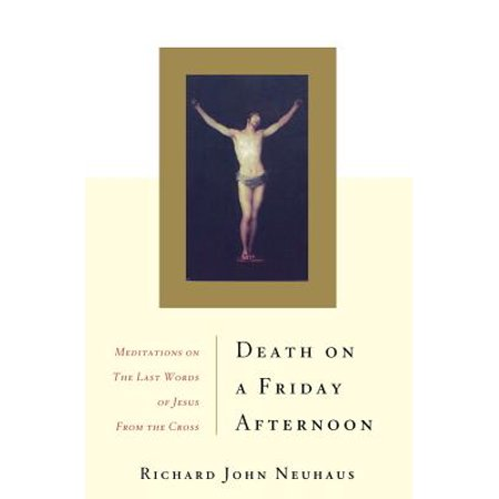 Jesus Christ Cross (Death On A Friday Afternoon : Meditations On The Last Words Of Jesus From The)