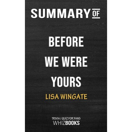 Summary of Before We Were Yours: A Novel by Lisa Wingate (Trivia/Quiz for Fans) - eBook ()