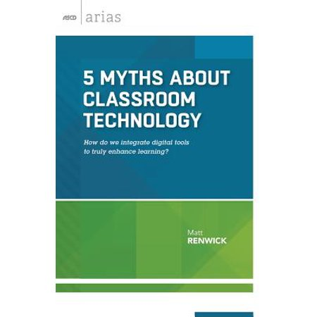 5 Myths about Classroom Technology : How Do We Integrate Digital Tools to Truly Enhance