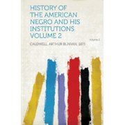 History of the American Negro and His Institutions Volume 2 by