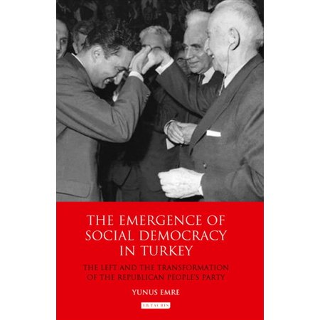 The Emergence of Social Democracy in Turkey: The Left and the Transformation of the Republican People's Party