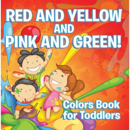 Red and Yellow and Pink and Green!: Colors Book for Toddlers -