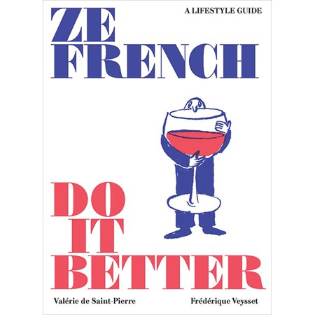 Ze French Do It Better : A Lifestyle Guide