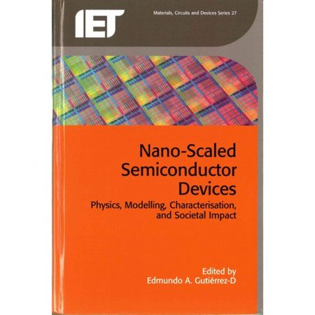 Nano Scaled Semiconductor Devices  Physics  Modelling  Characterisation  And Societal Impact