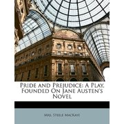Pride and Prejudice : A Play, Founded on Jane Austen's Novel