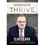 Thrive : How to Take Control of Your Destiny and Move Beyond Surviving... Now!