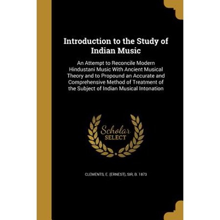 - Introduction to the Study of Indian Music : An Attempt to Reconcile Modern Hindustani Music with Ancient Musical Theory and to Propound an Accurate and Comprehensive Method of Treatment of the Subject of Indian Musical Intonation