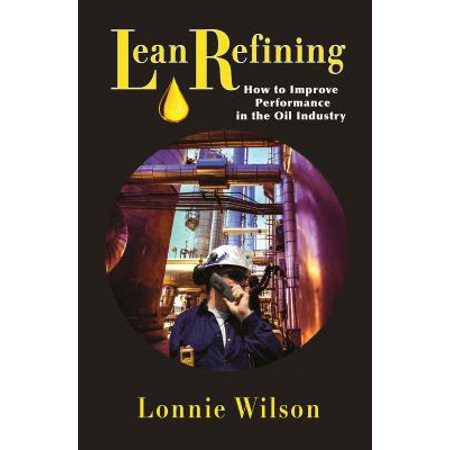 Lean Refining  How To Improve Performance In The Oil Industry