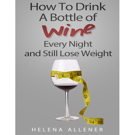 How to Drink a Bottle of Wine Every Night and Still Lose Weight -