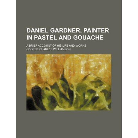Daniel Gardner, Painter in Pastel and Gouache; A Brief Account of His Life and Works