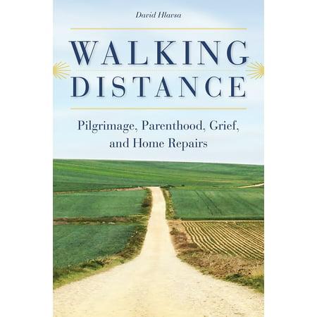 Walking Distance : Pilgrimage, Parenthood, Grief, and Home (Best App For Walking Distance)