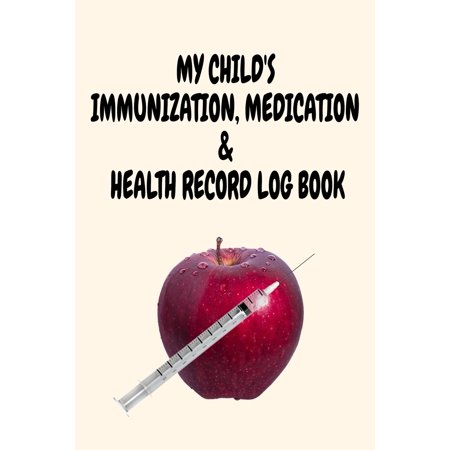 """My Child's Immunization, Medication & Health Record Log Book: 6"""" x 9"""" Vaccination and Medication Record Logbook with Health Notes for New Parents (50 Pages) (Paperback)"""