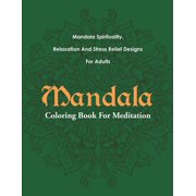 Mandala Coloring Book For Meditation: Mandala Spirituality, Relaxation And Stress Relief Designs For Adults (Paperback)