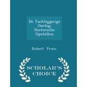 de Tachtigjarige Oorlog : Historsche Opstellen - Scholar's Choice Edition