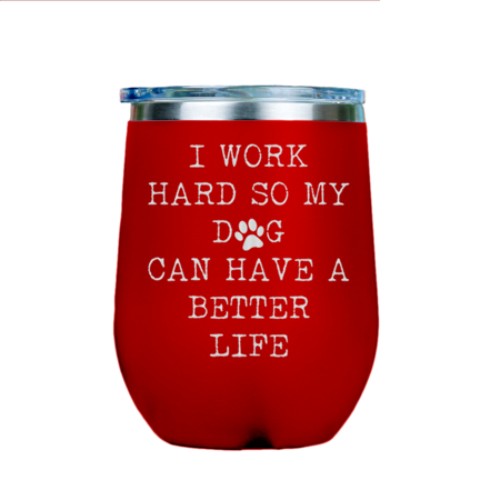 I Work Hard So My Dog Have | Stainless Insulated Wine Glass 12oz | Laser Etched |  Crafted in the - Etched Glass Dog Art