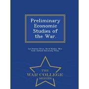 Preliminary Economic Studies of the War. - War College Series