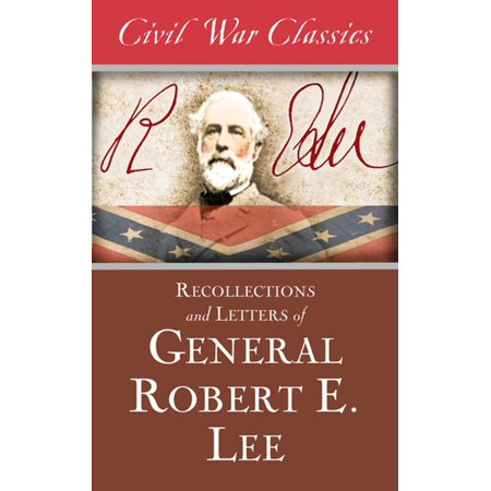 Recollections and Letters of General Robert E. Lee (Civil War Classics) - (Robert E Lee Civil War General 2)
