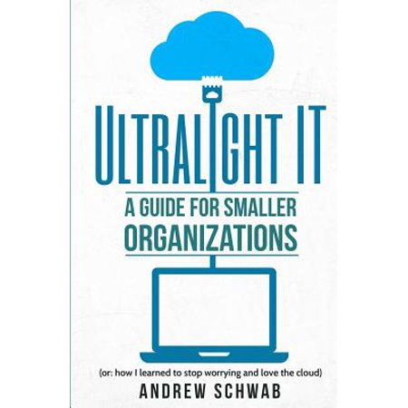 Ultralight It : A Guide for Smaller Organizations (Best Ultralight For The Money)