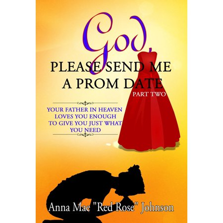 God, Please Send Me a Prom Date: Your Father in Heaven Loves You Enough to Give You Just What You Need - Part Two - eBook (Just Give Me Jewels)