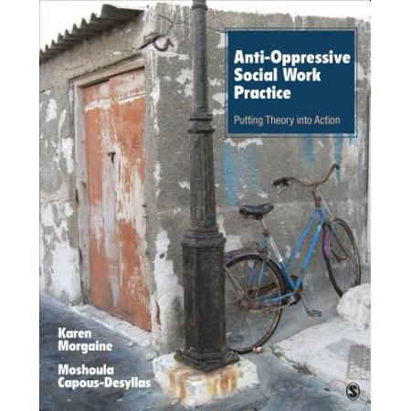 Anti-Oppressive Social Work Practice : Putting Theory Into
