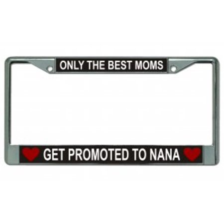 Only The Best Moms Get Promoted  Chrome License Plate Frame