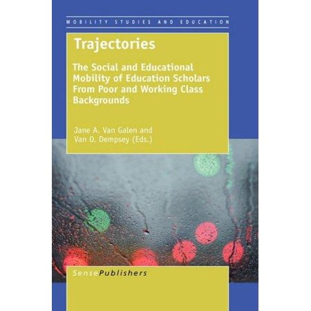Trajectories  The Social And Educational Mobility Of Education Scholars From Poor And Working Class Backgrounds