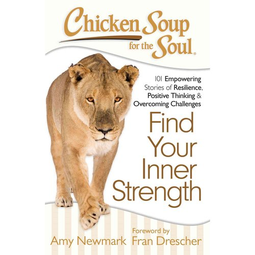 Chicken Soup for the Soul Find Your Inner Strength: 101 Empowering Stories of Resilience, Positive Thinking & Overcoming Challenges