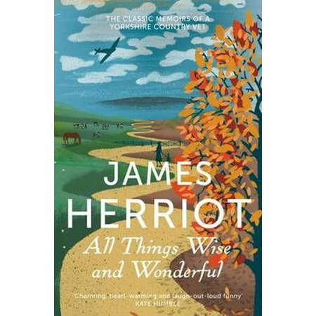 All Things Wise and Wonderful : The Classic Memoirs of a Yorkshire Country Vet. James Herriot ()