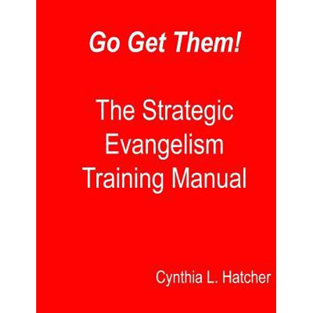 Go Get Them  The Strategic Evangelism Training Manual  Getting Your Team Ready To Go