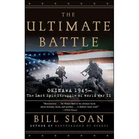 The Ultimate Battle: Okinawa 1945-The Last Epic Struggle of World War II