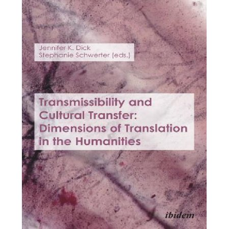 Transmissibility And Cultural Transfer  Dimensions Of Translation In The Humanities  Paperback