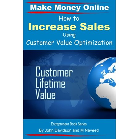 How to Increase Sales Using Customer Value Optimization: Make Money Online -