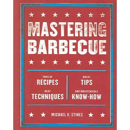 Mastering Barbecue  Tons Of Recipes Great Tips Neat Techniques And Indispensible Know How