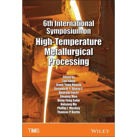 6th International Symposium on High-Temperature Metallurgical Processing: Proceedings of a Symposium Sponsored by The Mineral, Metals & Materials Society Held During TMS2015 144th Annual Meeting & Exhibition March 15-19, 201
