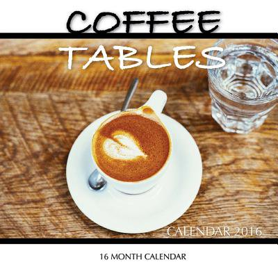 Coffee Tables Calendar 2016 : 16 Month Calendar