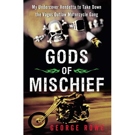Gods of Mischief : My Undercover Vendetta to Take Down the Vagos Outlaw Motorcycle Gang