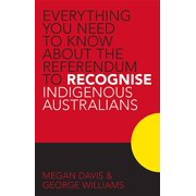 Everything you Need to Know About the Referendum to Recognise Indigenous Australians (Paperback)